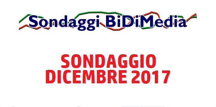 Elezioni Politiche: Sondaggio Bidimedia - Dicembre 2017 - Partecipate al nostro sondaggio!